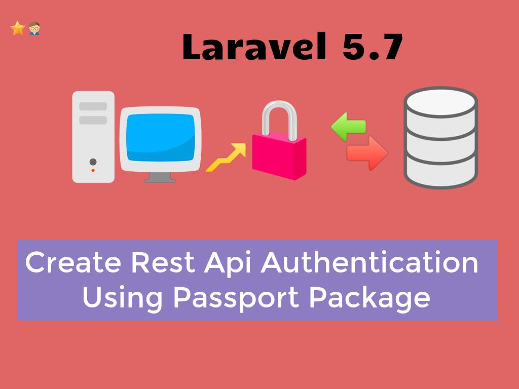 Create Rest Api Authentication in Laravel 5 7 Using Passport Package