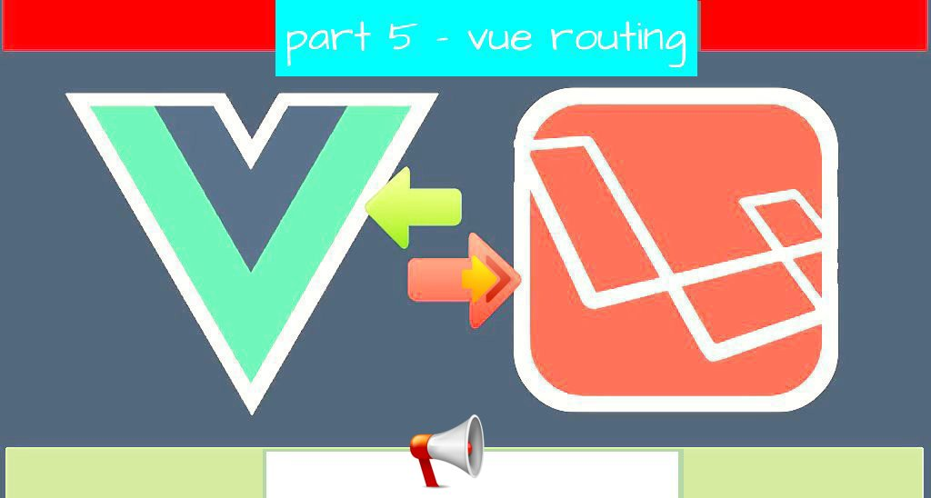 Vue Laravel Tutorial Part – Vue Routing